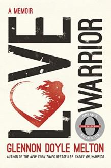 Love Warrior (Oprah's Book Club): A Memoir - Glennon Doyle Melton