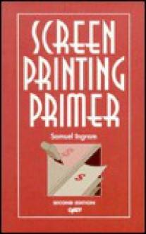 Screen Printing Primer - Samuel Ingram