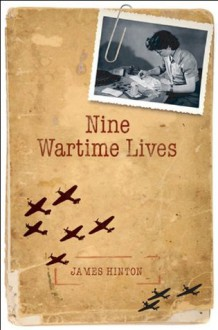 Nine Wartime Lives: Mass Observation and the Making of the Modern Self - James Hinton