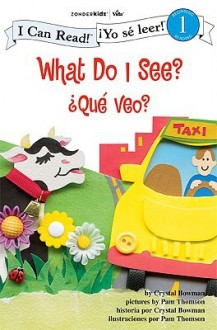 What Do I See? / ¿Qué veo?: Biblical Values (I Can Read! / ¡Yo sé leer!) - Crystal Bowman, Pam Thomson
