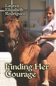 Finding Her Courage - Lauren Elizabeth Rodriguez