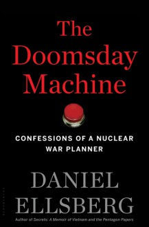 The Doomsday Machine: Confessions of a Nuclear War Planner - Daniel Ellsberg