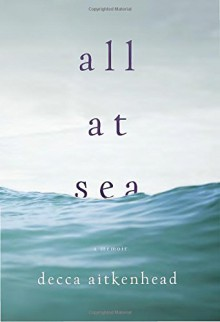 All at Sea: A Memoir - Decca Aitkenhead