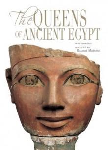 The Queens of Ancient Egypt - H.E. Suzanne Mubarak, H.E. Suzanne Mubarak, Dorothea Arnold