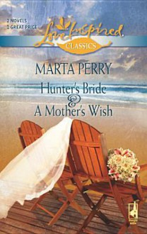 Hunter's Bride and a Mother's Wish - Marta Perry