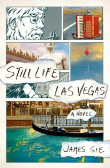 Still Life Las Vegas: A Novel - James Sie,Sungyoon Choi