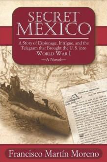 Secret Mexico - Francisco Martín Moreno