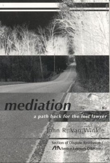 Mediation: A Path Back for the Lost Lawyer - John Van Winkle