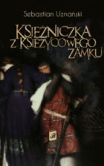 Księżniczka z Księżycowego Zamku - Sebastian Uznański