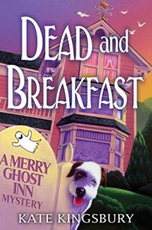 Dead and Breakfast: A Merry Ghost Inn Mystery (Merry Ghost Inn Mystery, A) - Kate Kingsbury