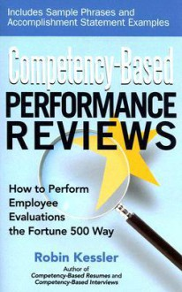 Competency-Based Performance Reviews: How to Perform Employee Evaluations the Fortune 500 Way (Easyread Large Edition) - Robin Kessler