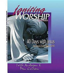 40 Days With Jesus: Services And Video Clips (Igniting Worship) - Leith Anderson, Dan Collison