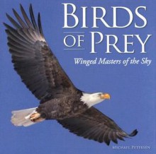 Birds of Prey: Winged Masters of the Sky - Michael Petersen