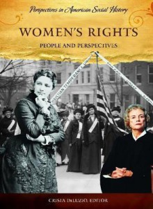 Women's Rights: People And Perspectives (Perspectives In American Social History) - Crista DeLuzio