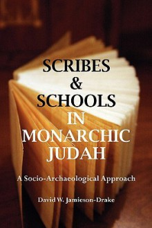 Scribes and Schools in Monarchic Judah, Second Edition: A Socio-Archeological Approach - David W. Jamieson-Drake