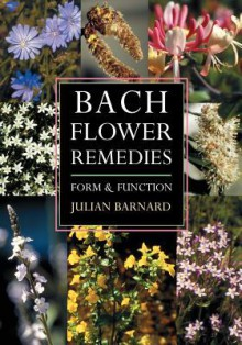 Bach Flower Remedies: Form and Function - Julian Barnard