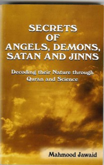 Secrets Of Angels, Demons, Satan And Jinns Decoding Their Nature Through Quran And Science - Mahmood Jawaid