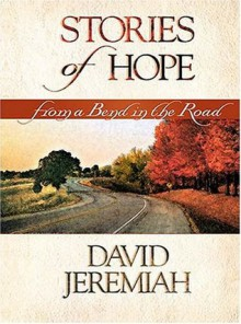 Stories Of Hope From a Bend in The Road - David Jeremiah
