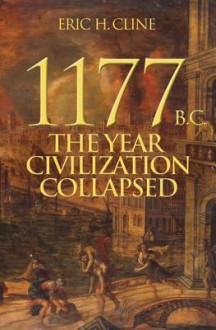 1177 B.C.: The Year Civilization Collapsed - Eric H Cline