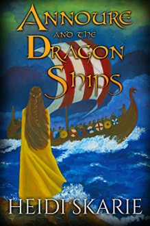 Annoure and the Dragon Ships - Heidi Skarie,Coleen Rhem