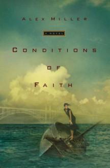 Conditions of Faith: A Novel - Alex Miller
