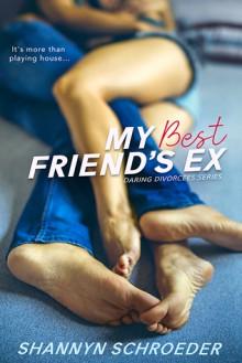 My Best Friend's Ex (Daring Divorcees #2) - Shannyn Schroeder