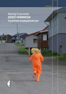 Dzieci Norwegii. O państwie (nad)opiekuńczym - Maciej Czarnecki