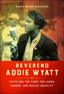 Reverend Addie Wyatt: Faith and the Fight for Labor, Gender, and Racial Equality (Women in American History) - Marcia Walker-McWilliams