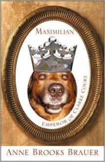 Maximilian Emperor Of Clarke Court - Anne Brooks Brauer