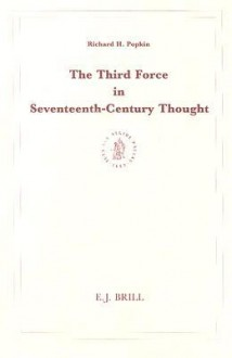 The Third Force In Seventeenth Century Thought - Richard H. Popkin