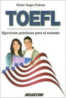 TOEFL: Ejercicios prácticos para el examen (DIDACTICA) - Victor Hugo Chávez Vázquez