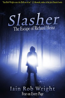 Slasher: the Escape of Richard Heinz - Iain Rob Wright