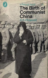 The Birth of Communist China - Charles Patrick Fitzgerald