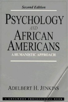 Psychology and African-Americans: A Humanistic Approach - Adelbert H. Jenkins