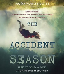 The Accident Season - Colby Minifie,Moïra Fowley-Doyle