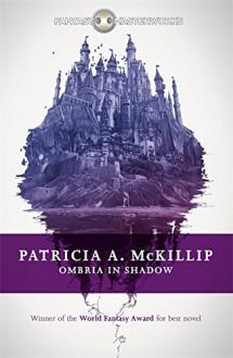 Ombria in Shadow (Fantasy Masterworks) - Patricia A. McKillip