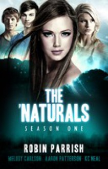 The 'Naturals: Awakening [Episodes 1-4 -- Season 1] - Robin Parrish,Melody Carlson,Aaron M. Patterson,K.C. Neal