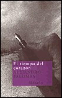 El Tiempo del Corazon - Alejandro Palomas