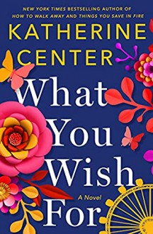 What You Wish For - Katherine Center