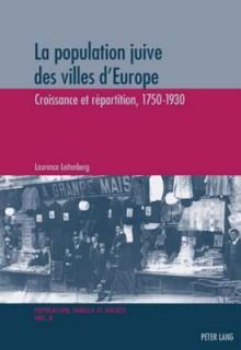 La Population Juive Des Villes D'Europe: Croissance Et Repartition, 1750-1930 Avec Une Preface de Sergio Dellapergola - Laurence Leitenberg