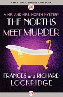 The Norths Meet Murder (The Mr. and Mrs. North Mysteries) - Richard Lockridge,Frances Lockridge