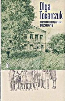 Opowiadania bizarne - Olga Tokarczuk