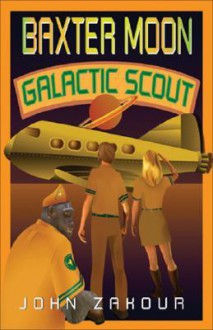 Baxter Moon: Galactic Scout - John Zakour