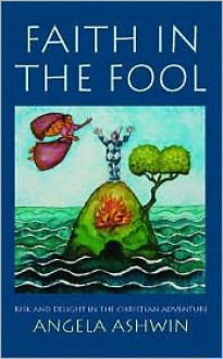 Faith in the Fool: Delight and Risk in the Christian Adventure -