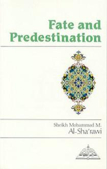 Fate and Predestination - SHAYKH MUHAMMAD MITWALLI AL-SHA'RAWI, Abdalhaqq Bewley, Aisha Bewley