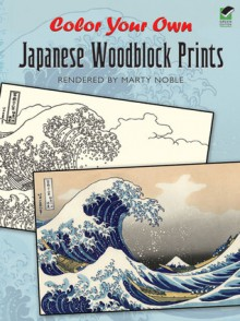 Color Your Own Japanese Woodblock Prints - Marty Noble