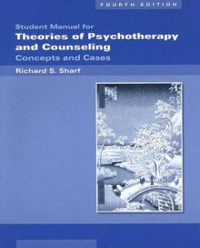 Student Manual for Theories of Psychotherapy and Counseling: Concepts and Cases - Richard S. Sharf