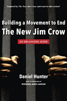 Building a Movement to End the New Jim Crow: an organizing guide - Daniel Hunter