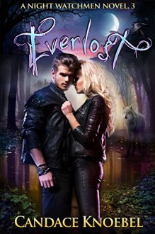 Everlost (The Night Watchmen Series Book 3) - Candace Knoebel
