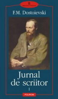 Jurnal de scriitor (volumul I) - Fyodor Dostoyevsky